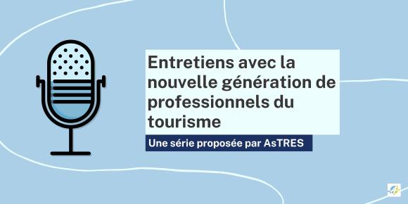 """Bannière : """"entretiens avec la nouvelle génération de professionnels du tourisme"""""""